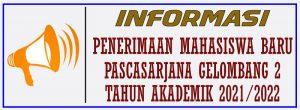 PENGUMUMAN PENERIMAAN MAHASISWA BARU PASCASARJANA GELOMBANG 2 TA. 2021/2022