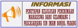 PENETAPAN KELULUSAN PENERIMAAN MAHASISWA BARU (JALUR PRESTASI AKADEMIK DAN JALUR MANDIRI) GELOMBANG I PASCASARJANA UIN IMAM BONJOL PADANG TAHUN 2021